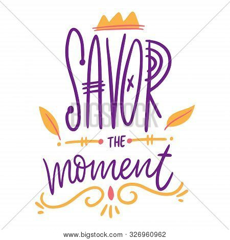 Savor The Moment. Hand Drawn Vector Lettering Phrase. Isolated On White Background.
