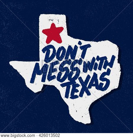 Dont Mess With Texas. Vector Handwritten Lettering. Vector Illustration.