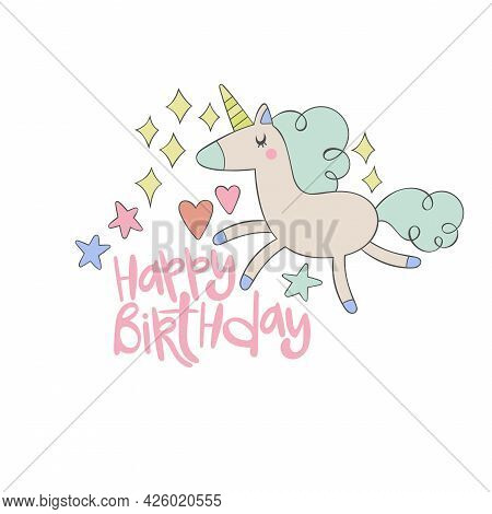 Happy Birthday. Cute Unicorn. Stars, Hearts. Cute Greeting Card. Isolated Vector Object On White Bac