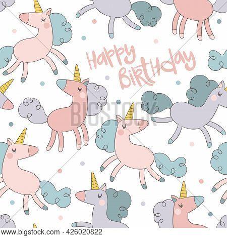 Happy Birthday. Lettering. Magical Animals - Cute Unicorns. Cartoon Print. Seamless Vector Pattern (