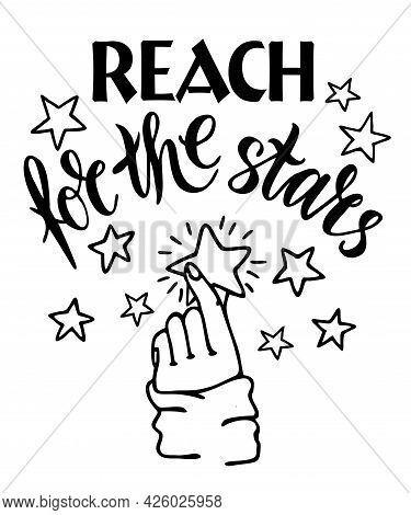 Reach For The Stars Black Ink Lettering. Motivation Concept. Reach A Star With Your Hand. Hand Drawn