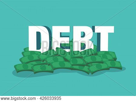 Big Pile Of Cash Money With Giant Debt Text. Heap Of Packed Dollar Bills. Flat Style Modern Vector I
