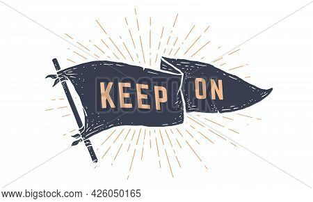 Keep On. Flag Grahpic. Old Vintage Trendy Flag With Text Keep On For Motivation. Old School Vintage