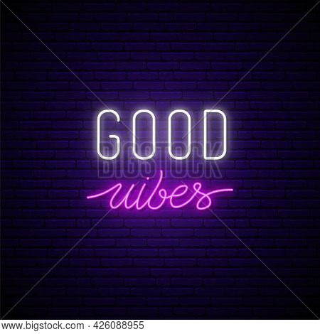Good Vibes Neon Signboard. Glowing Quote On Brick Wall Background. Vector Banner In Neon Style.