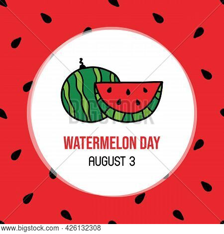 National Watermelon Day Vector Colorful Doodle Style Greeting Card, Illustration With Watermelons An