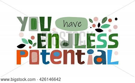 You Have Endless Potential  Affirmation Quote In Vector Text. Colourful Artistic Typeface For Banner