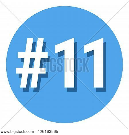 Number 11 Eleven Symbol Sign In Circle, 11th Eleventh Count Hashtag Icon. Simple Flat Design Vector