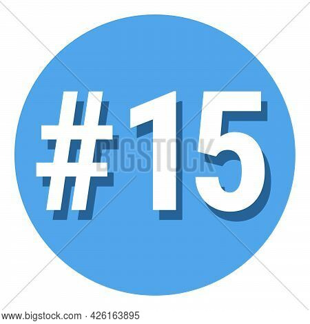 Number 15 Fifteen Symbol Sign In Circle, 15th Fifteenth Count Hashtag Icon. Simple Flat Design Vecto