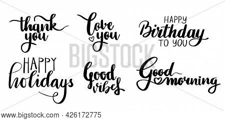 Handwritting Lettering. Thank You, Love You, Good Vibes, Good Morning, Happy Birthday, Happy Holiday
