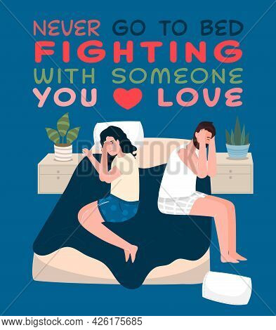 Never Go To Bed Fighting With Someone You Love.
