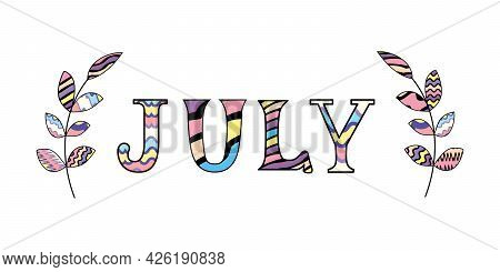 Cute Hand Written Quote July In Rainbow Colors With Two Brunches Isolated On White. Slogan With Summ