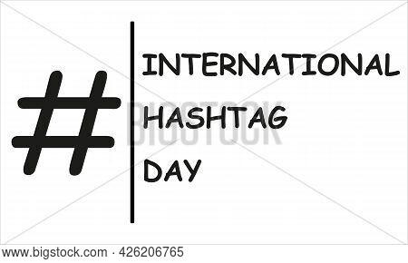International Hashtag Day. Symbol, Sign, Logo And Illustration Of International Hashtag Day. White B