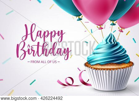 Birthday Cupcake Vector Design. Happy Birthday Text With Celebrating Elements Like Cup Cake, Balloon