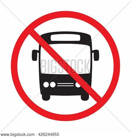 No Bus Allowed Prohibition Vector Icon Sign Do Not Drive Symbol, No Bus Entry Isolated On White Back
