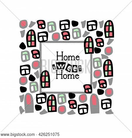 Decorative Frame With Quote- Home Sweet Home. Hand Drawn