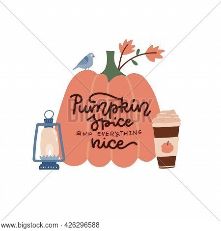 Hand Drawn Poster With Lettering Quote - Pumpkin And Everything Nice. Written Text With Flat Vector