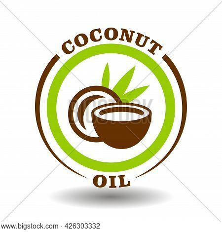 Simple Circle Logo Coconut Oil With Round Half Cut Nut Shells Icon And Green Palm Leaves Symbol For
