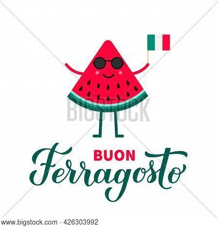 Buon Ferragosto Calligraphy Hand Lettering With Cute Watermelon. Happy August Festival In Italian. T