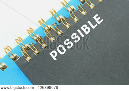 Notebook With The Word Possible. Business Concept