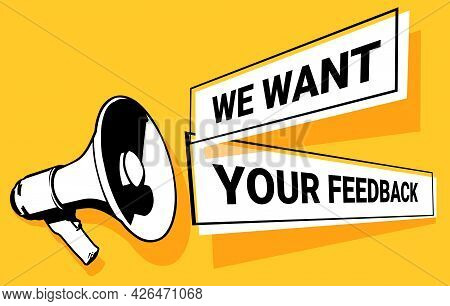 Black And White Megaphone And Text We Need Your Feedback On A Yellow Background. Isolated Vector Ill