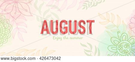 August With Flowers And Leaves. Enjoy The Summer. Abstract Banner. Vector English Template
