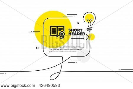 Diploma With Medal Icon. Continuous Line Idea Chat Bubble Banner. Certificate Document Symbol. Appro