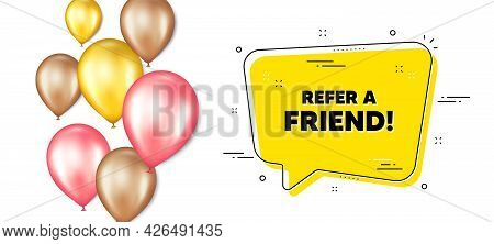 Refer A Friend Text. Balloons Promotion Banner With Chat Bubble. Referral Program Sign. Advertising