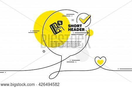 Credit Card Percent Icon. Continuous Line Check Mark Chat Bubble. Discount Sign. Loan Percentage Sym
