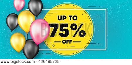 Up To 75 Percent Off Sale. Balloons Frame Promotion Banner. Discount Offer Price Sign. Special Offer