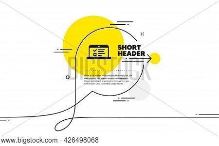 Online Education Icon. Continuous Line Chat Bubble Banner. Notebook Or Laptop Sign. Web Presentation