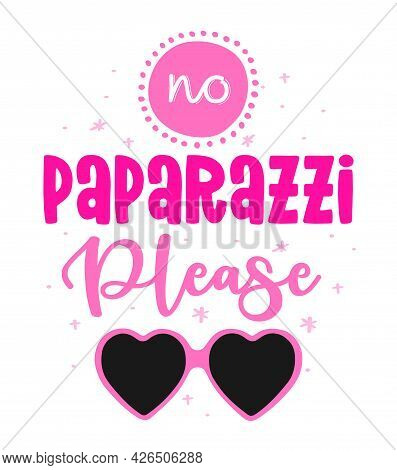 No Paparazzi Please - Vector Slogan With Heart Shaped Sunglasses On White Background. Girly Inspirat