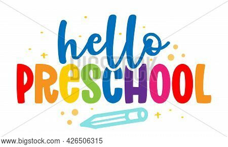 Hello Preschool - Colorful Typography Design. Good For Clothes, Gift Sets, Photos Or Motivation Post