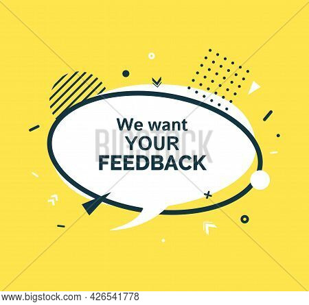 We Want Your Feedback White Speech Bubble In Flat Style. Simple Badge With Black Frame And Abstract