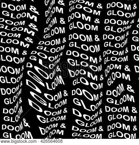Doom And Gloom Words Warped, Distorted, Repeated, And Arranged Into Seamless Pattern Background