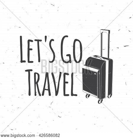 Lets Go Travel Badge, Logo. Travel Inspiration Quotes With Suitcase Silhouette. Vector . Motivation