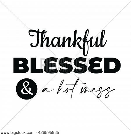 Christian T Shirt Design - Thankful Blessed And A Hot Mess