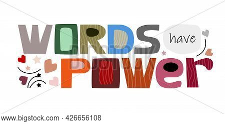 Words Have Power Vector Text Illustration. Graphic Art. Motivational Inspiring Words