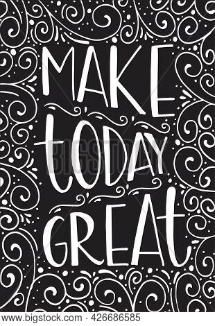 Vector Hand Drawn Poster With Inscription Make Today Great. Brush Lettering Greeting Card, Great Pri