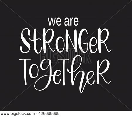 We Are Stronger Together, Hand Lettering, Motivational Quote