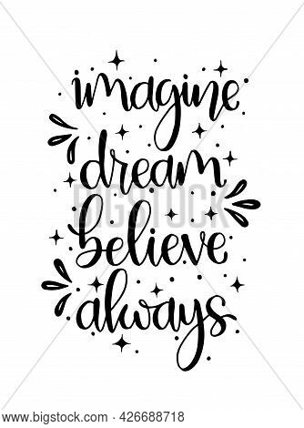 Imagine Dream Believe Always, Hand Lettering, Motivational Quote