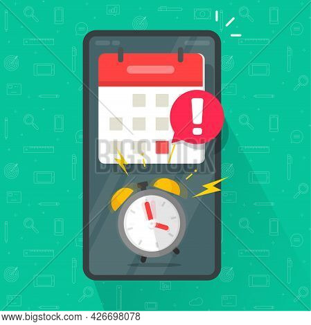 Mobile Phone Reminder With Important Due Date Deadline Online App In Calendar Organizer Message Aler