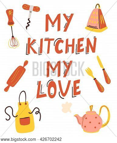 Vector Illustration My Kitchen My Love And Kitchen Items On A White Background. Lettering. Perfect F