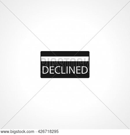 Declined Credit Card Icon. Declined Credit Card Isolated Simple Vector Icon
