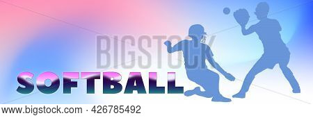 Softball Sports Banner. Silhouettes Of Professional Softball Players On Colorful Gradient Background
