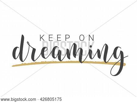 Vector Illustration. Handwritten Lettering Of Keep On Dreaming. Template For Banner, Greeting Card,
