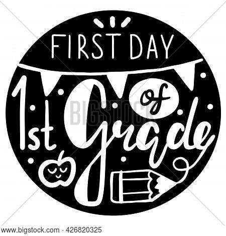 First Day Of First Grade Lettering Calligraphy White Phrase On Black Ellipse. Decorative School Sign