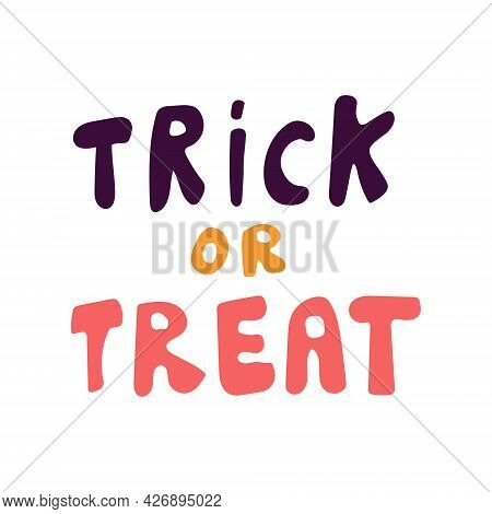 Handmade Doodle Lettering Trick Or Treat Vector Flat Illustration On A White Background. Halloween D
