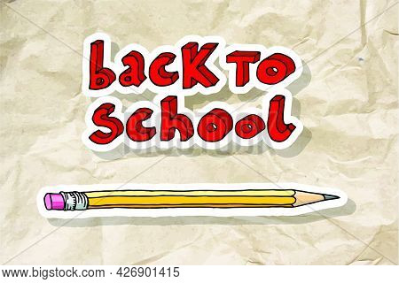Hand Drawn Doodle Back To School Words And A Pencil Over Brown Crumpled Paper.