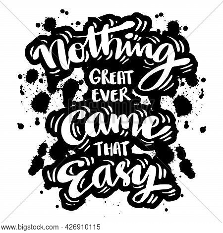 Nothing Great Ever Came That Easy. Hand Drawn Motivational Quotation Lettering Background