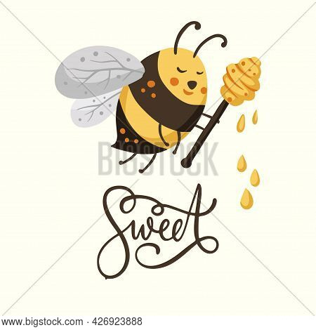 Cute Cartoon Bee Illustration Design With Lettering Funny Quote And Sweet Honey. Insect Love Animal